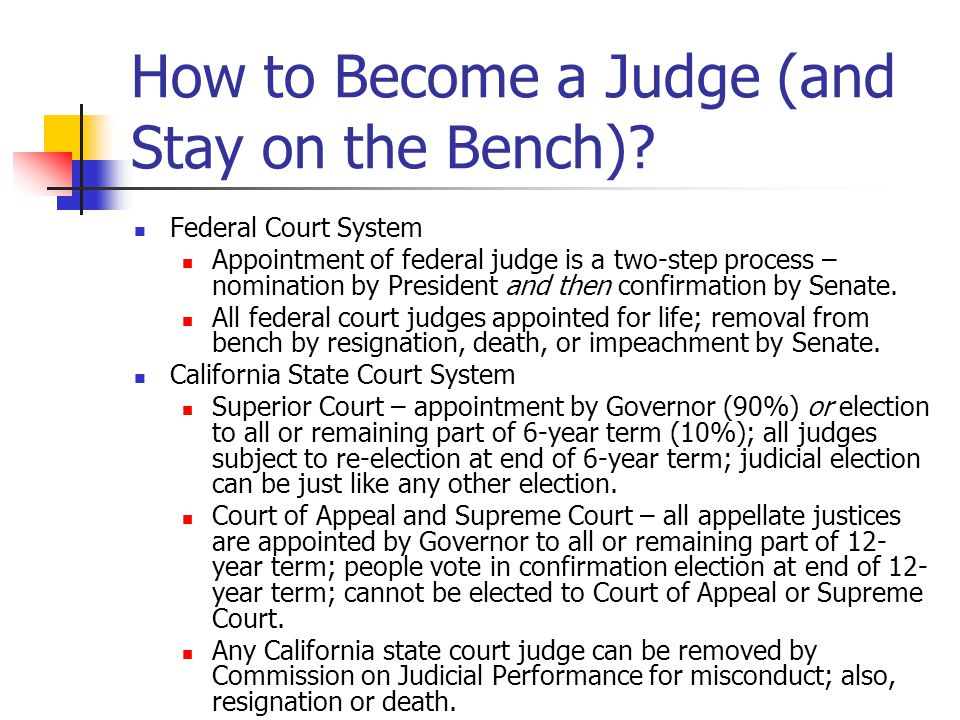 How to Become a Judge (and Stay on the Bench)? Federal Court System Appointment of federal judge is a two-step process – nomination by President and t