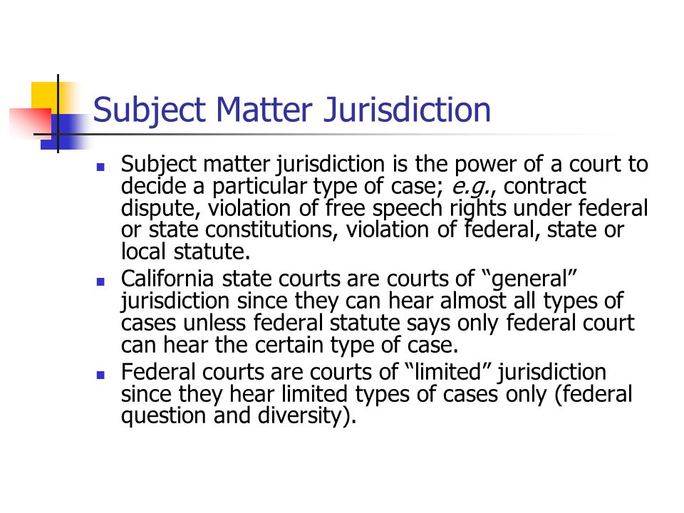 Subject Matter Jurisdiction Subject matter jurisdiction is the power of a court to decide a particular type of case; e.g., contract dispute, violation