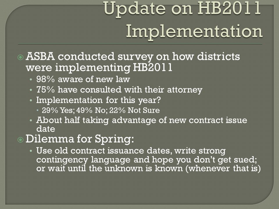  ASBA conducted survey on how districts were implementing HB2011 98% aware of new law 75% have consulted with their attorney Implementation for this