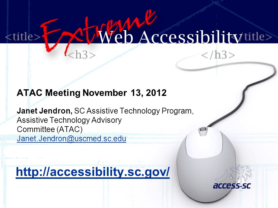 ATAC Meeting November 13, 2012 Janet Jendron, SC Assistive Technology Program, Assistive Technology Advisory Committee (ATAC) Janet.Jendron@uscmed.sc.