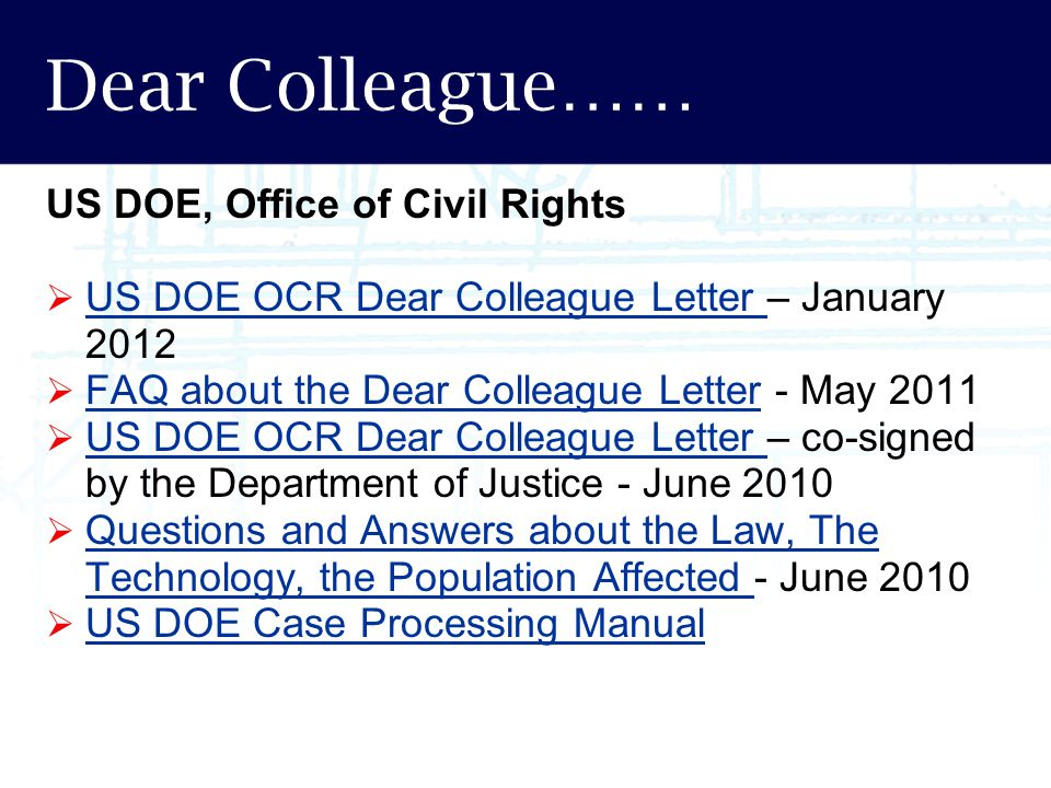 Dear Colleague…… US DOE, Office of Civil Rights  US DOE OCR Dear Colleague Letter – January 2012 US DOE OCR Dear Colleague Letter  FAQ about the Dea