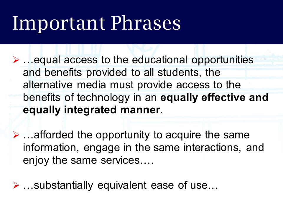Important Phrases  …equal access to the educational opportunities and benefits provided to all students, the alternative media must provide access to