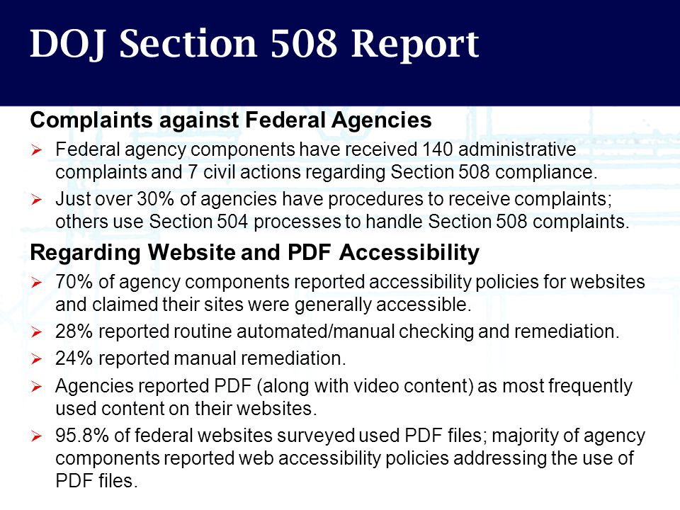 DOJ Section 508 Report Complaints against Federal Agencies  Federal agency components have received 140 administrative complaints and 7 civil actions