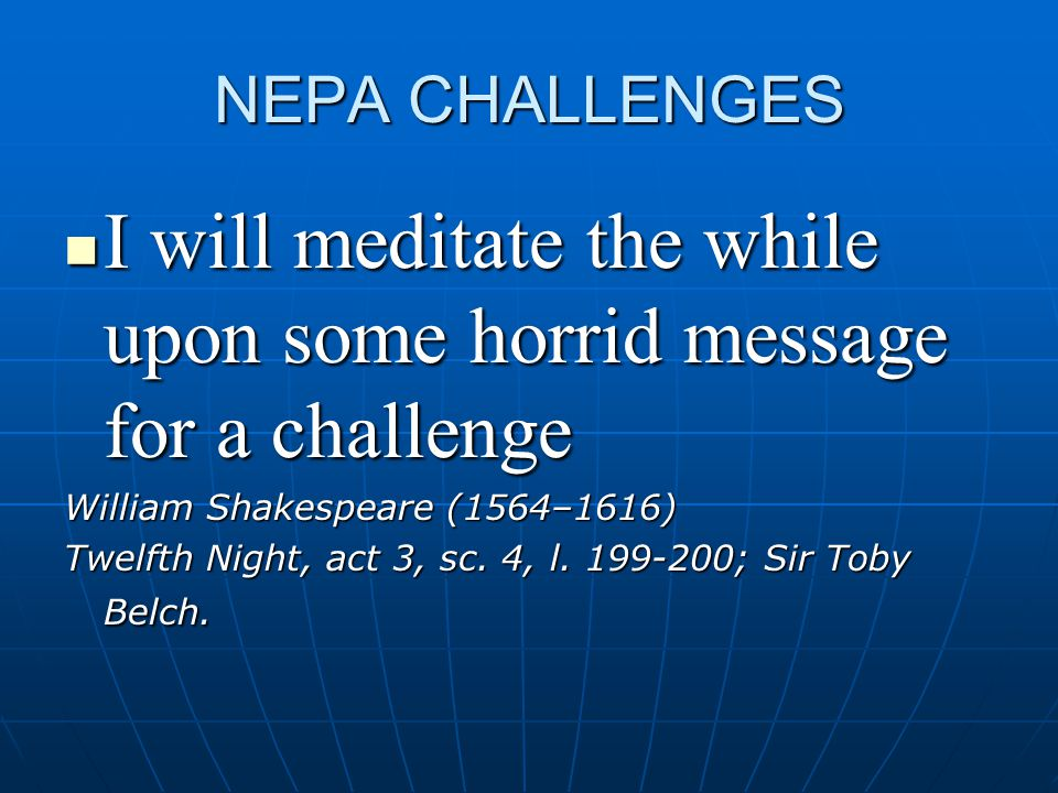 NEPA CHALLENGES I will meditate the while upon some horrid message for a challenge I will meditate the while upon some horrid message for a challenge William Shakespeare (1564–1616) Twelfth Night, act 3, sc.