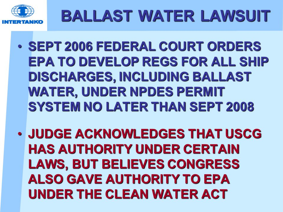 BALLAST WATER LAWSUIT EPA DISAGREES WITH COURT DECISION - SIGNIFICANT IMPACT ON EPAEPA DISAGREES WITH COURT DECISION - SIGNIFICANT IMPACT ON EPA NOVEMBER 2006 – FEDERAL GOVT AND INDUSTRY COALITION FILE NOTICES OF INTENT TO APPEAL COURT ORDERNOVEMBER 2006 – FEDERAL GOVT AND INDUSTRY COALITION FILE NOTICES OF INTENT TO APPEAL COURT ORDER NOVEMBER 2006 – INDUSTRY COALITION SENDS LETTER TO DOJ URGING THEM TO SUBMIT APPEALNOVEMBER 2006 – INDUSTRY COALITION SENDS LETTER TO DOJ URGING THEM TO SUBMIT APPEAL MARCH 5 – FEDERAL GOVT AND INDUSTRY COALITION FILE APPEALSMARCH 5 – FEDERAL GOVT AND INDUSTRY COALITION FILE APPEALS