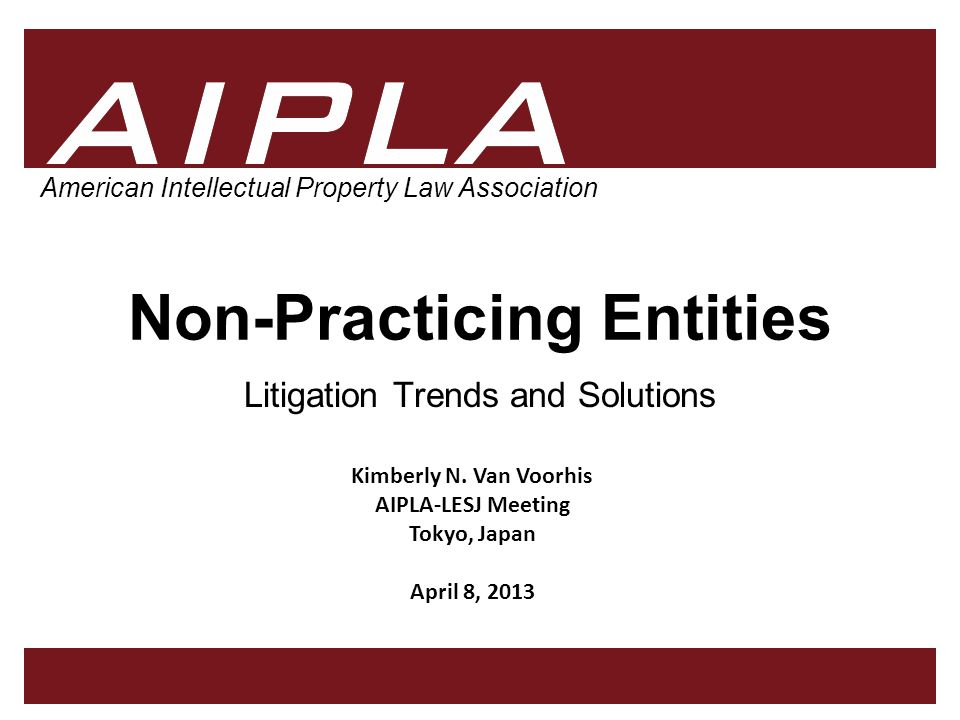 1 1 AIPLA Firm Logo American Intellectual Property Law Association Non-Practicing Entities Litigation Trends and Solutions Kimberly N.