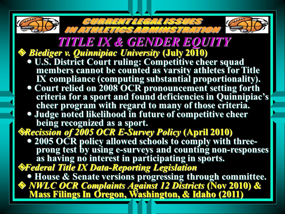TITLE IX & GENDER EQUITY  Biediger v. Quinnipiac University (July 2010) U.S. District Court ruling: Competitive cheer squad members cannot be counted