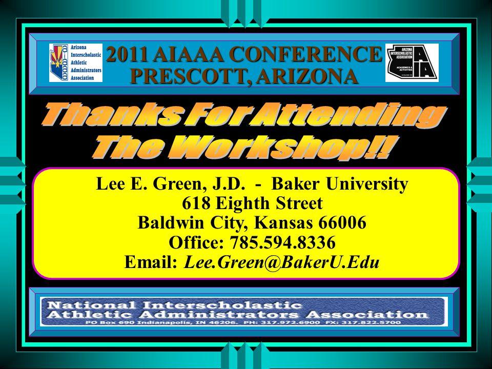 Lee E. Green, J.D. - Baker University 618 Eighth Street Baldwin City, Kansas 66006 Office: 785.594.8336 Email: Lee.Green@BakerU.Edu 2011 AIAAA CONFERE