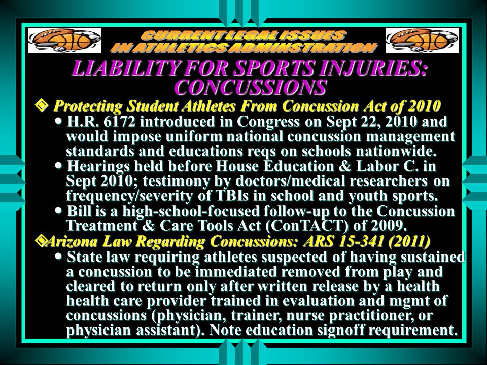 LIABILITY FOR SPORTS INJURIES: CONCUSSIONS  NFHS Revised Concussion Management Guidelines Went into effect for the 2010-11 school year.