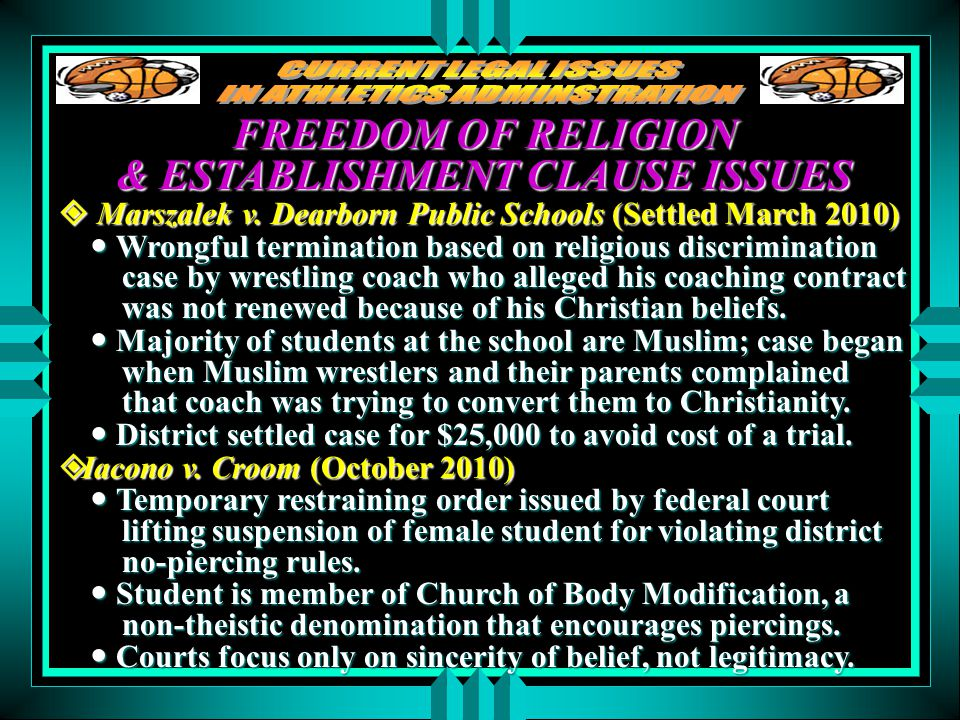 FREEDOM OF RELIGION & ESTABLISHMENT CLAUSE ISSUES  Marszalek v. Dearborn Public Schools (Settled March 2010) Wrongful termination based on religious