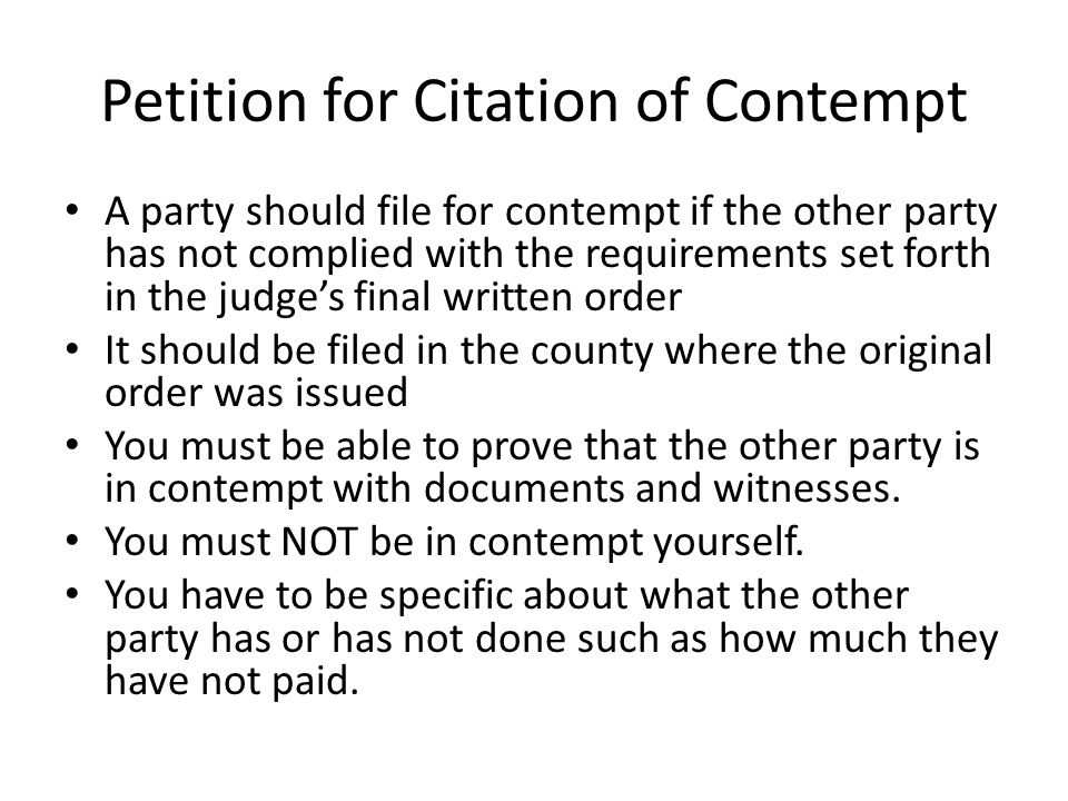 Petition for Citation of Contempt A party should file for contempt if the other party has not complied with the requirements set forth in the judge's
