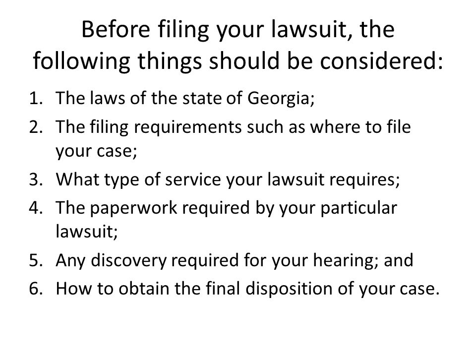 Before filing your lawsuit, the following things should be considered: 1.The laws of the state of Georgia; 2.The filing requirements such as where to