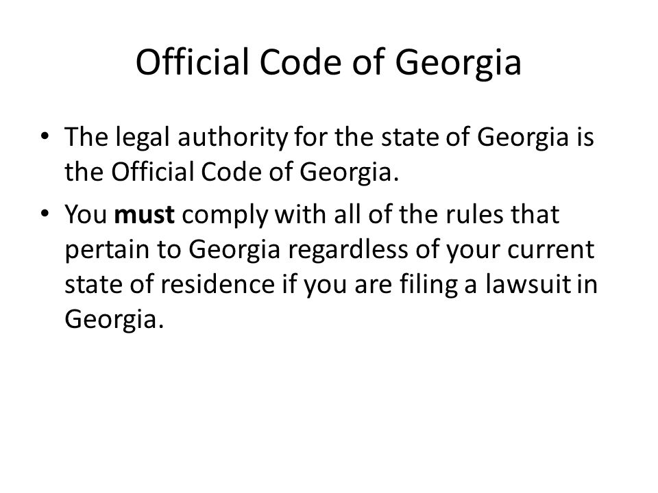 Official Code of Georgia The legal authority for the state of Georgia is the Official Code of Georgia. You must comply with all of the rules that pert