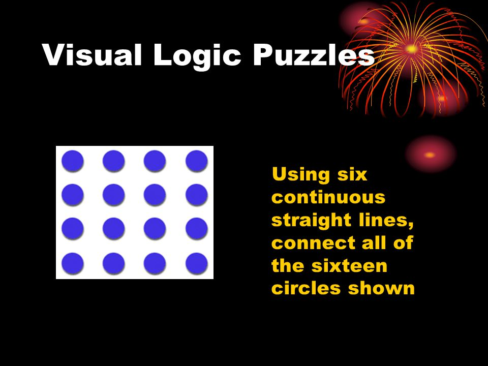 Visual Logic Puzzles Using six continuous straight lines, connect all of the sixteen circles shown