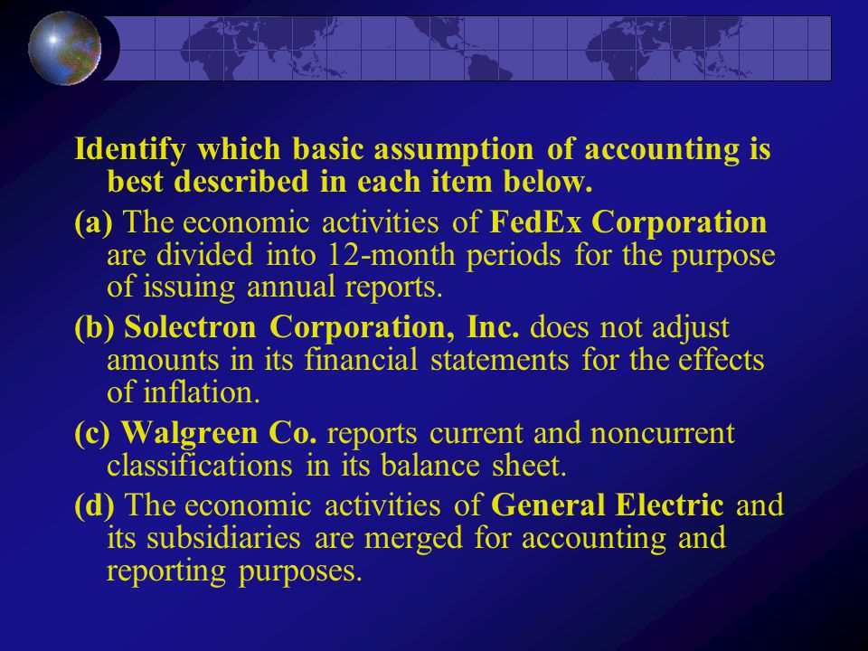 (a) Periodicity (b) Monetary unit (c) Going concern (d) Economic entity