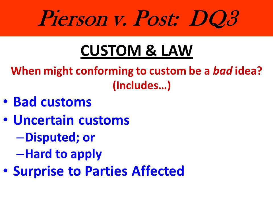 Pierson v.Post: DQ3 CUSTOM & LAW When might conforming to custom be a bad idea.