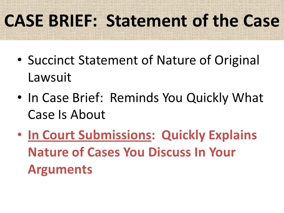 CASE BRIEF: Statement of the Case Succinct Statement of Nature of Original Lawsuit In Case Brief: Reminds You Quickly What Case Is About In Court Submissions: Quickly Explains Nature of Cases You Discuss In Your Arguments