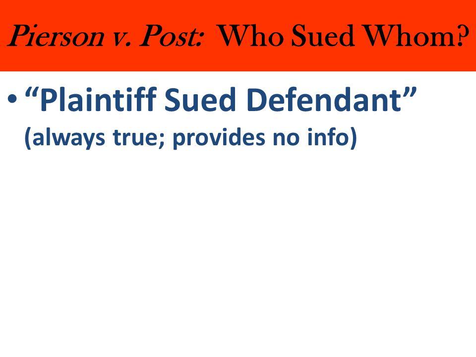 Pierson v. Post: Who Sued Whom? Plaintiff Sued Defendant (always true; provides no info)