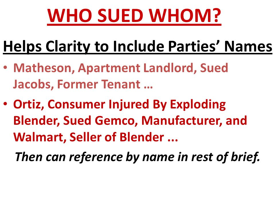 WHO SUED WHOM? Helps Clarity to Include Parties' Names Matheson, Apartment Landlord, Sued Jacobs, Former Tenant … Ortiz, Consumer Injured By Exploding