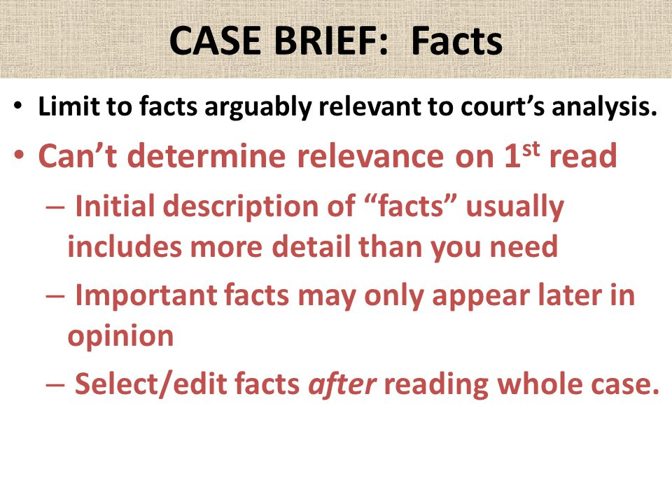 "CASE BRIEF: Facts Limit to facts arguably relevant to court's analysis. Can't determine relevance on 1 st read – Initial description of ""facts"" usuall"