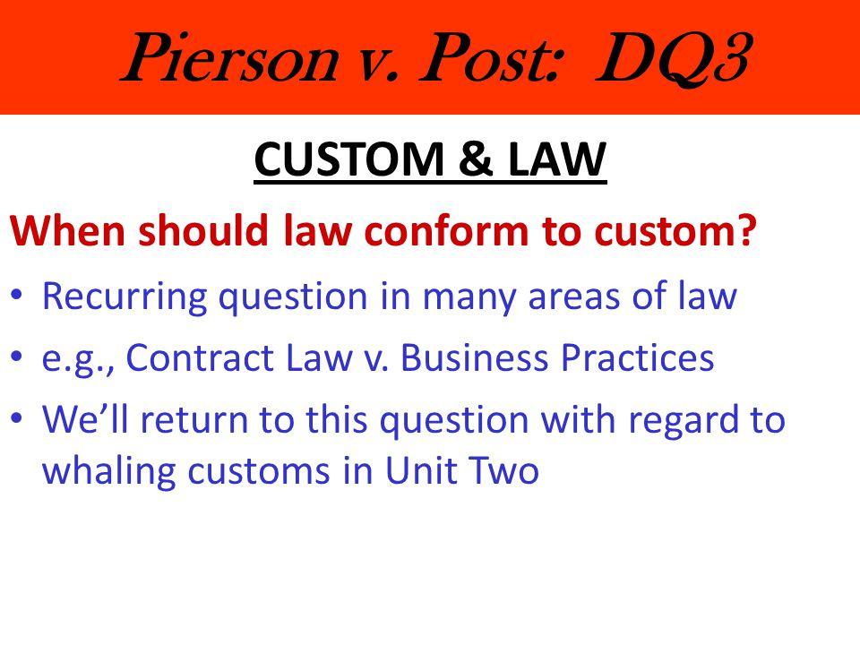 Pierson v.Post: DQ3 CUSTOM & LAW When should law conform to custom.