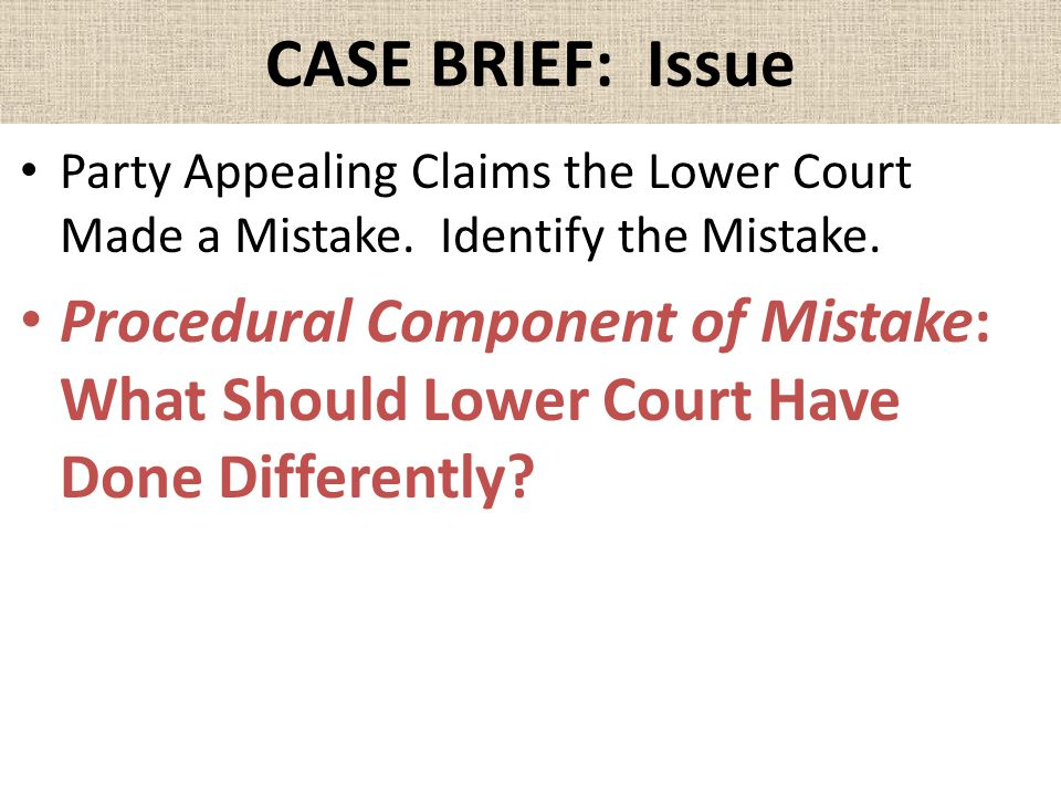 CASE BRIEF: Issue Party Appealing Claims the Lower Court Made a Mistake.