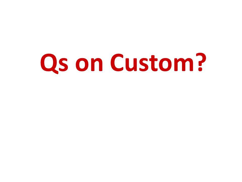 Qs on Custom?
