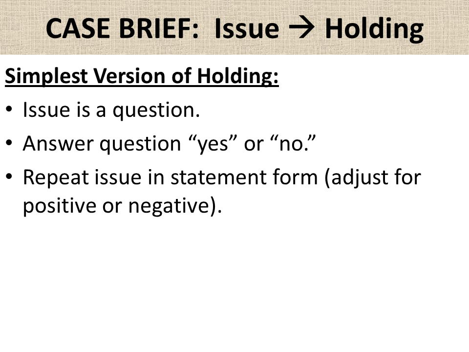 CASE BRIEF: Issue  Holding Simplest Version of Holding: Issue is a question.