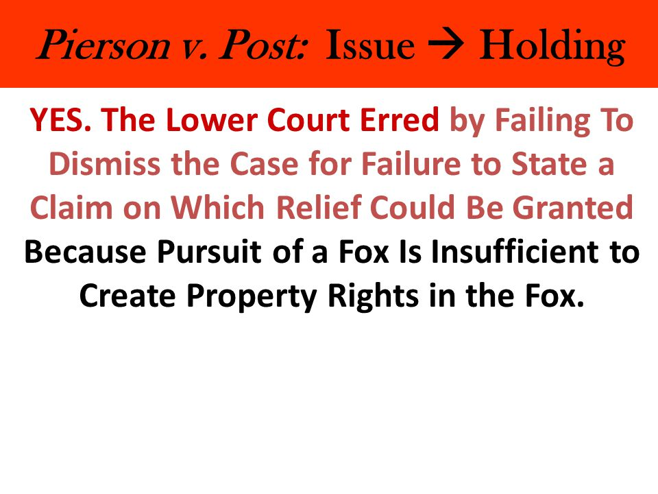 Pierson v.Post: Issue  Holding YES.
