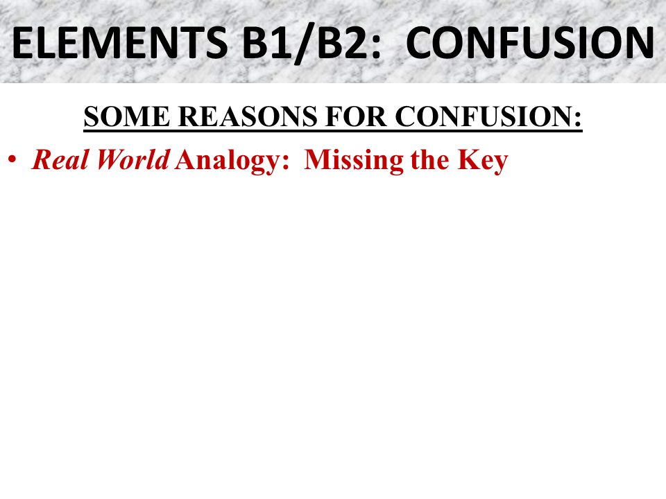 SOME REASONS FOR CONFUSION: Real World Analogy: Missing the Key