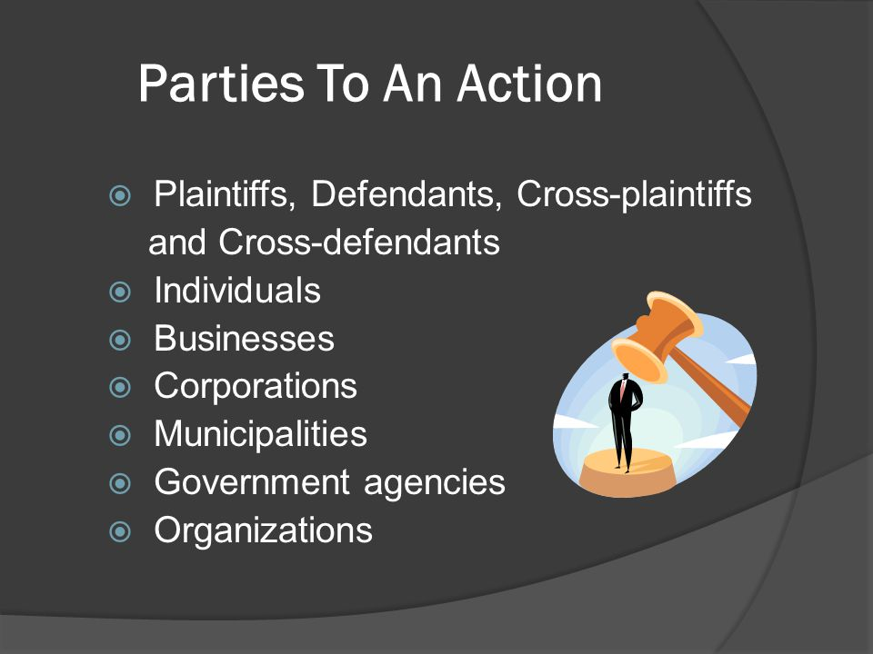 Parties To An Action  Plaintiffs, Defendants, Cross-plaintiffs and Cross-defendants  Individuals  Businesses  Corporations  Municipalities  Gove