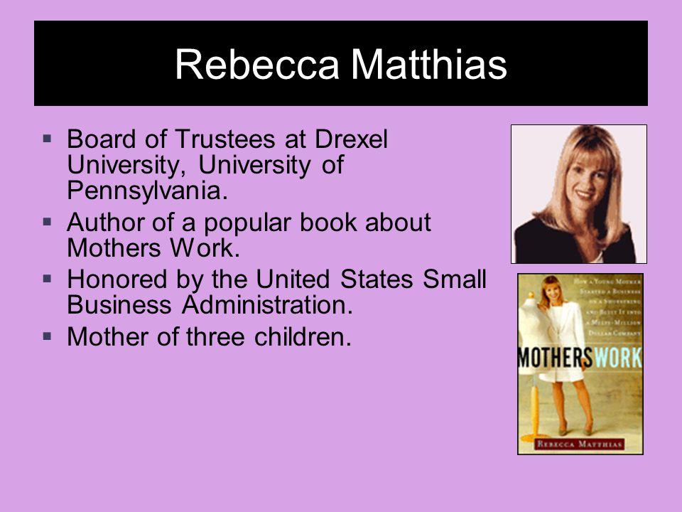 Rebecca Matthias  Board of Trustees at Drexel University, University of Pennsylvania.