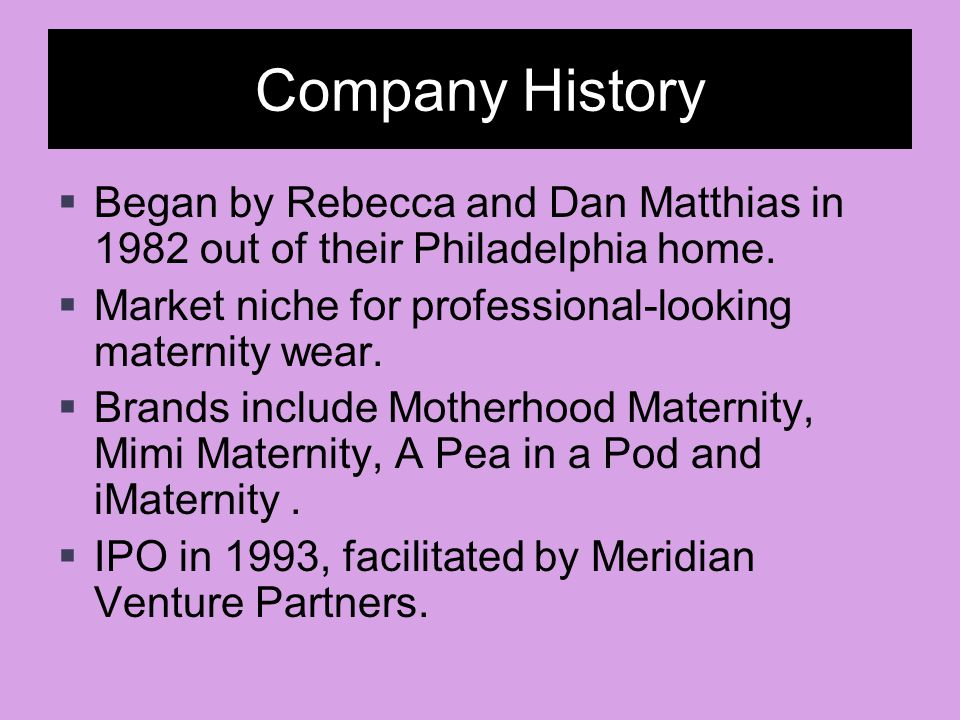 Company History  Began by Rebecca and Dan Matthias in 1982 out of their Philadelphia home.