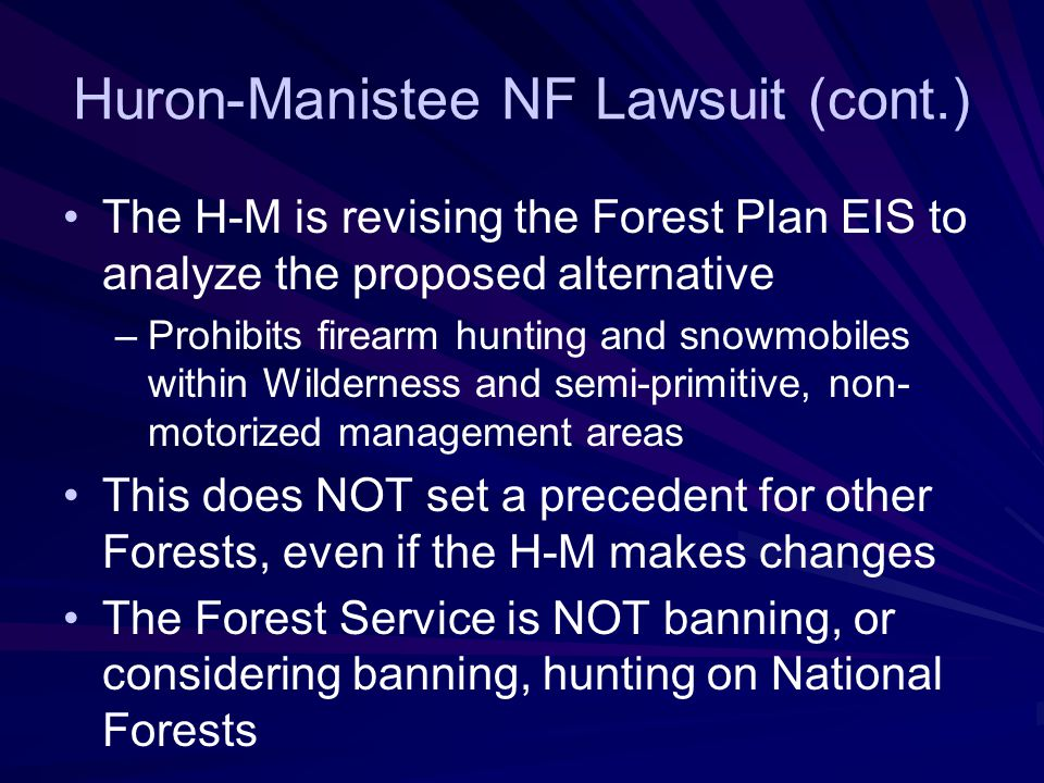 "Huron-Manistee NF Lawsuit Lawsuit challenging the Huron-Manistee Forest Plan Called the ""Meister Case"" after the plaintiff Much misinformation floatin"