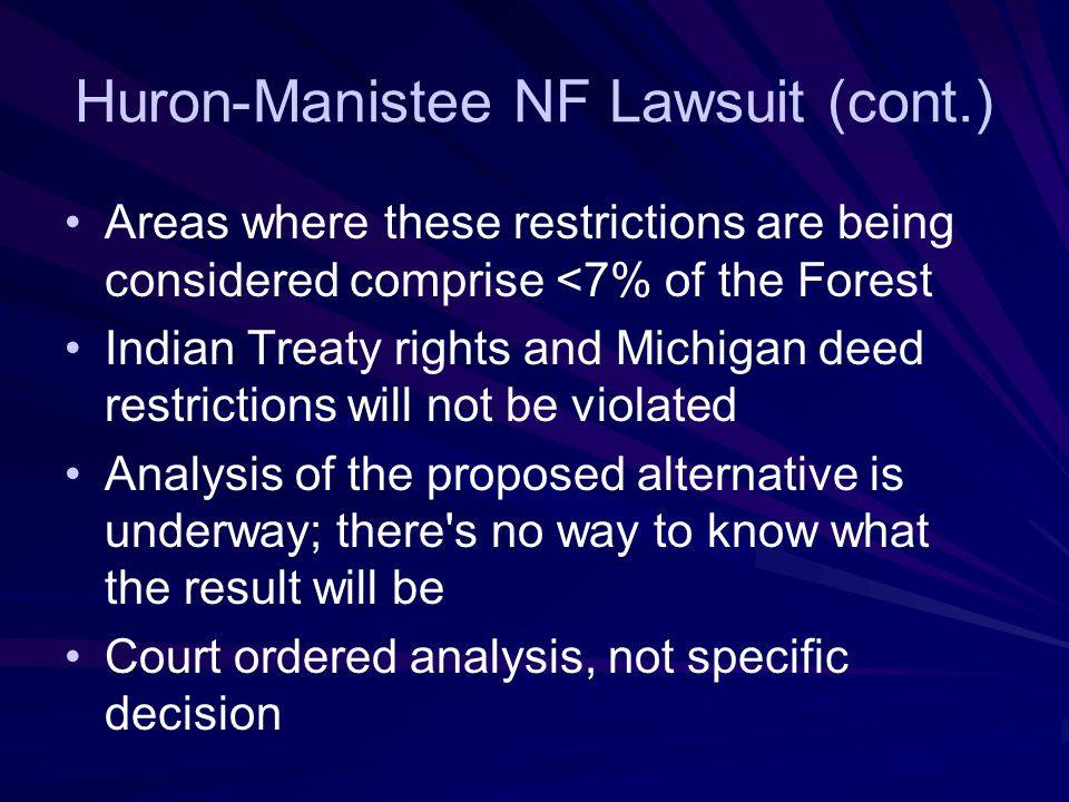 Huron-Manistee NF Lawsuit (cont.) The H-M is revising the Forest Plan EIS to analyze the proposed alternative –Prohibits firearm hunting and snowmobil