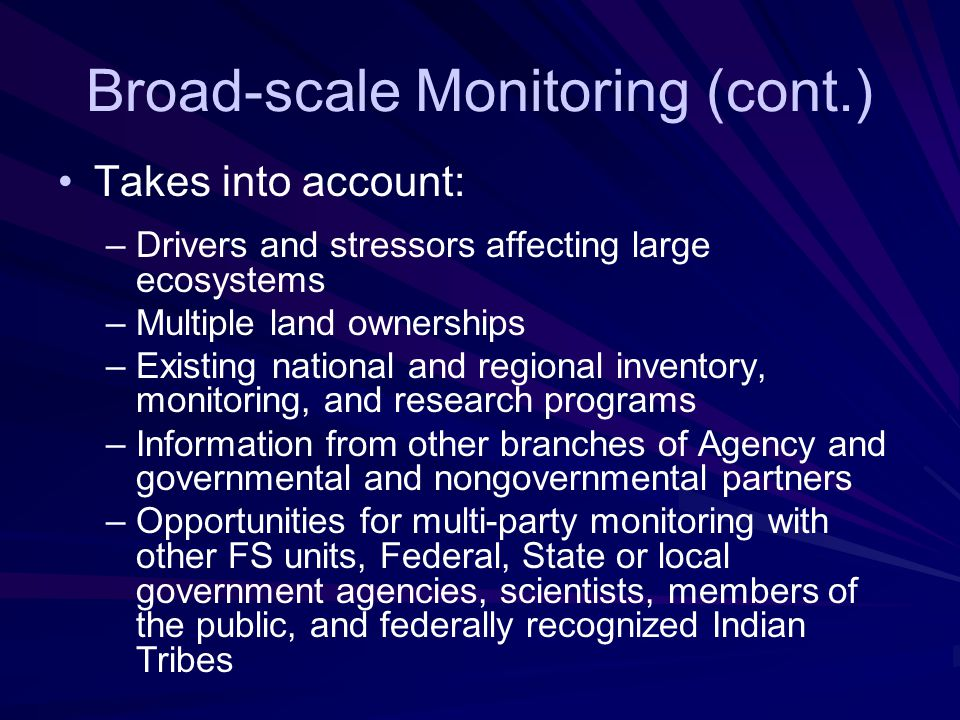 Broad-scale Monitoring Managed at Regional level: Doug Chaltry For monitoring questions best answered at a scale broader than the unit –Detecting chan