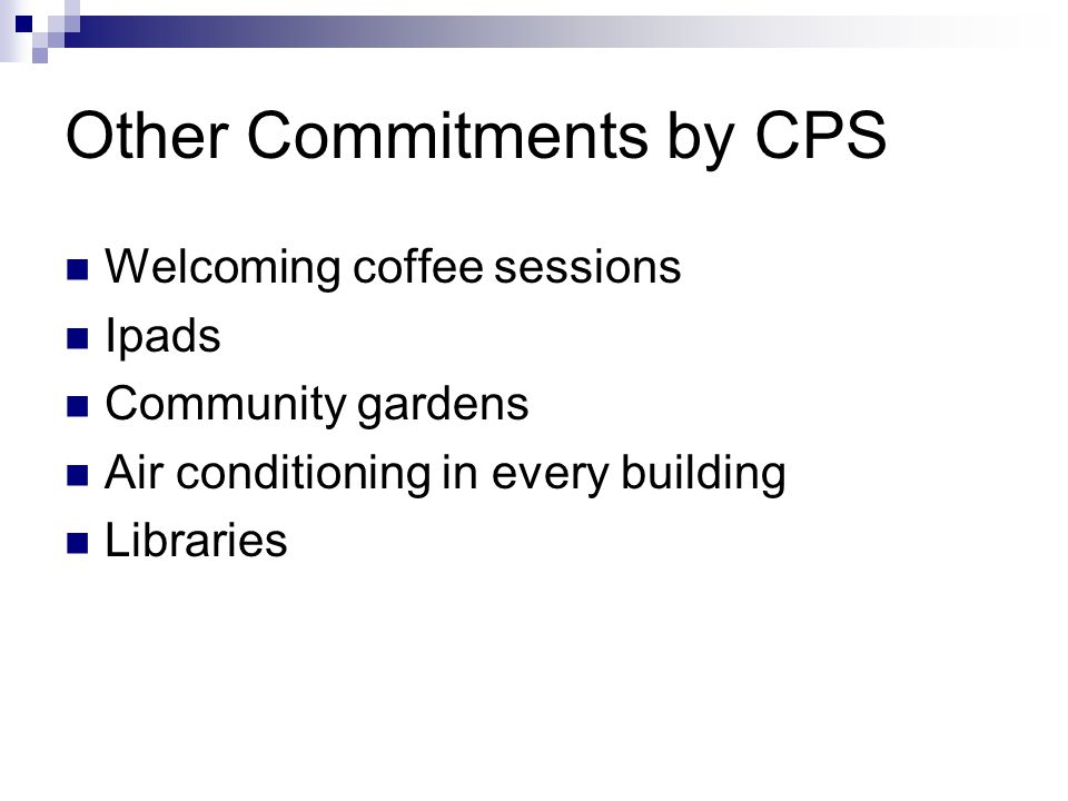 Other Commitments by CPS Welcoming coffee sessions Ipads Community gardens Air conditioning in every building Libraries