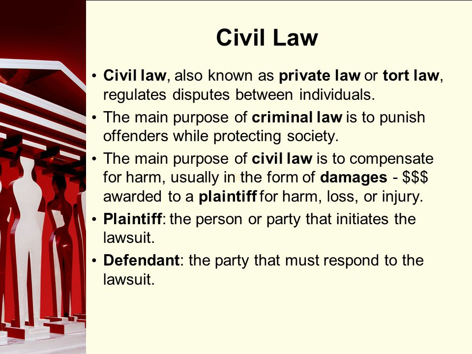 90 Civil Law Civil law, also known as private law or tort law, regulates disputes between individuals. The main purpose of criminal law is to punish o