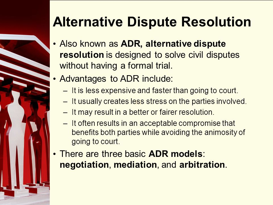 90 Alternative Dispute Resolution Also known as ADR, alternative dispute resolution is designed to solve civil disputes without having a formal trial.