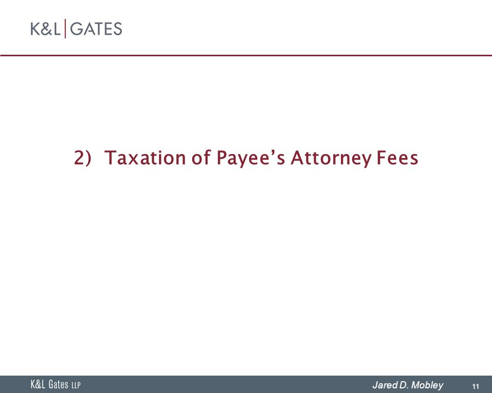 11 Jared D. Mobley 2) Taxation of Payee's Attorney Fees