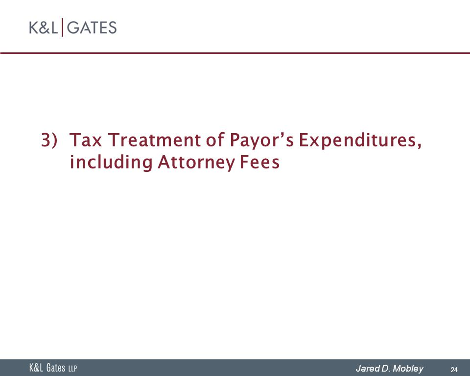24 Jared D. Mobley 3)Tax Treatment of Payor's Expenditures, including Attorney Fees