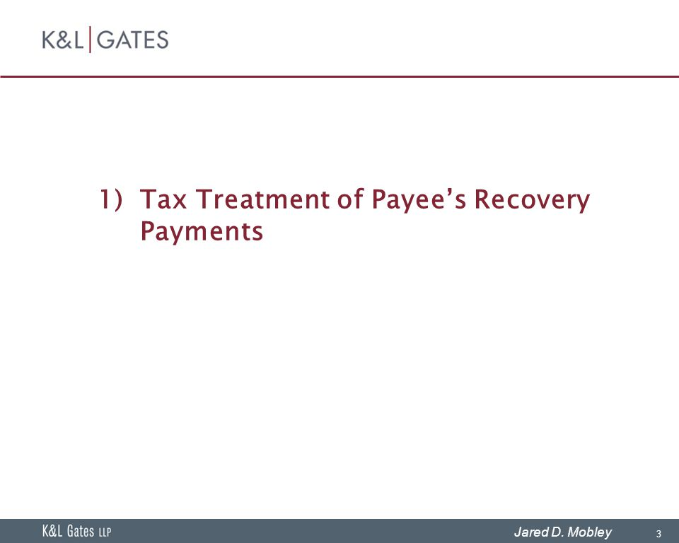 3 Jared D. Mobley 1)Tax Treatment of Payee's Recovery Payments