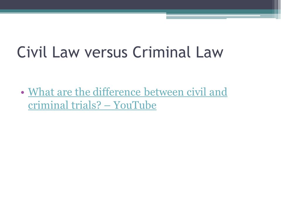 Civil Law versus Criminal Law What are the difference between civil and criminal trials.
