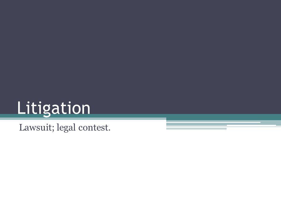Litigation Lawsuit; legal contest.