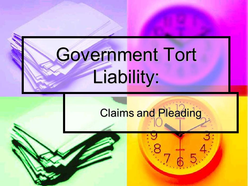 Government Tort Liability: Claims and Pleading