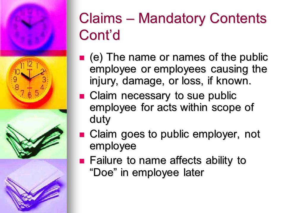 Claims – Mandatory Contents Cont'd (e) The name or names of the public employee or employees causing the injury, damage, or loss, if known.