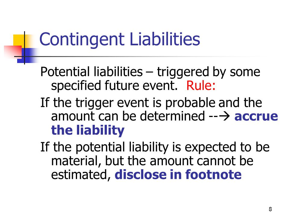 8 Contingent Liabilities Potential liabilities – triggered by some specified future event.