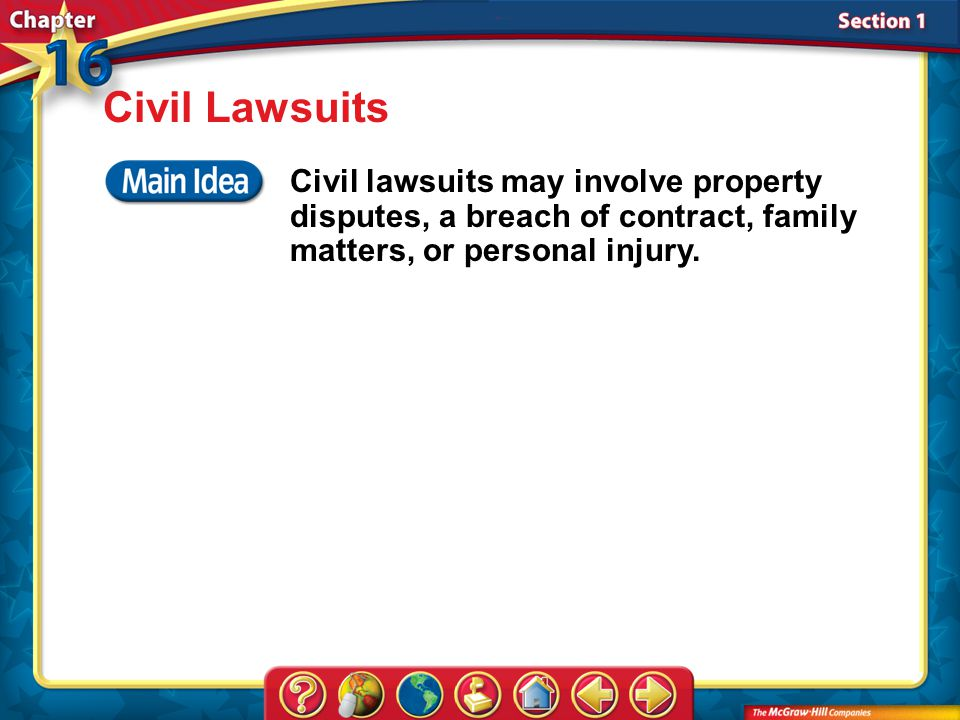 Section 1 Civil Lawsuits Civil lawsuits may involve property disputes, a breach of contract, family matters, or personal injury.