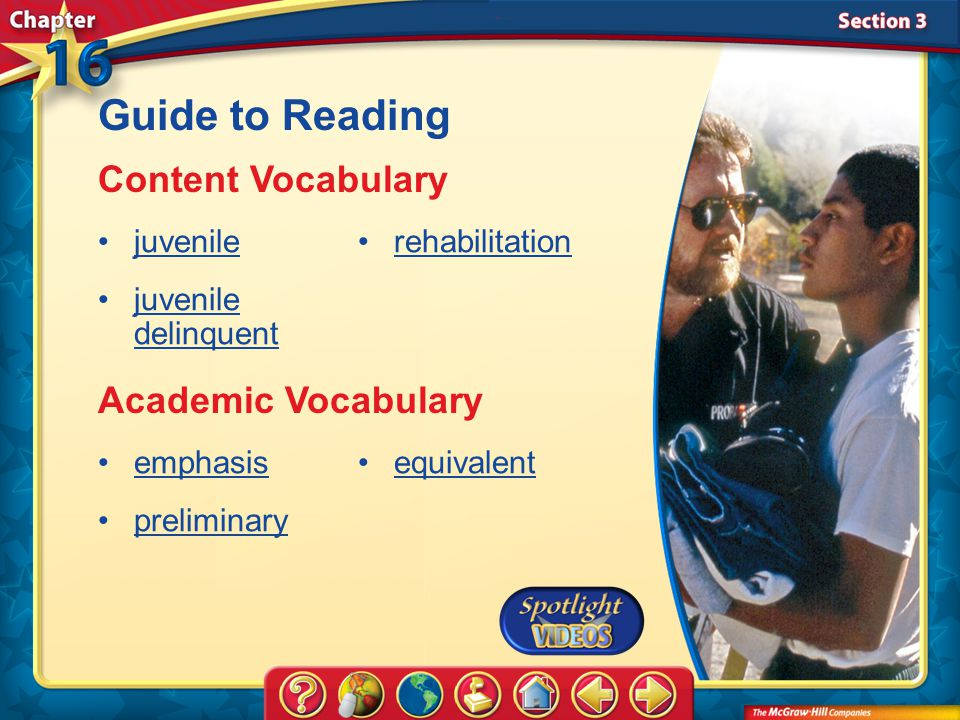 Section 3-Key Terms Guide to Reading Content Vocabulary juvenile juvenile delinquentjuvenile delinquent rehabilitation Academic Vocabulary emphasis preliminary equivalent