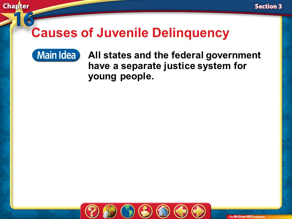 Section 3 Causes of Juvenile Delinquency All states and the federal government have a separate justice system for young people.